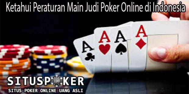 Ketahui Peraturan Main Judi Poker Online di Indonesia