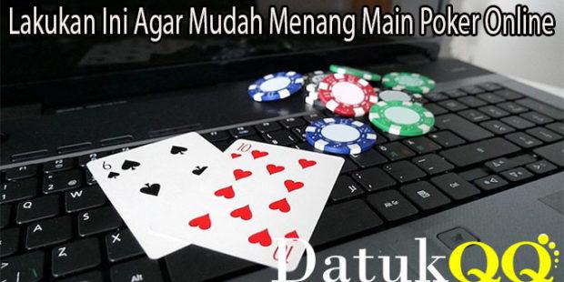 Lakukan Ini Agar Mudah Menang Main Poker Online